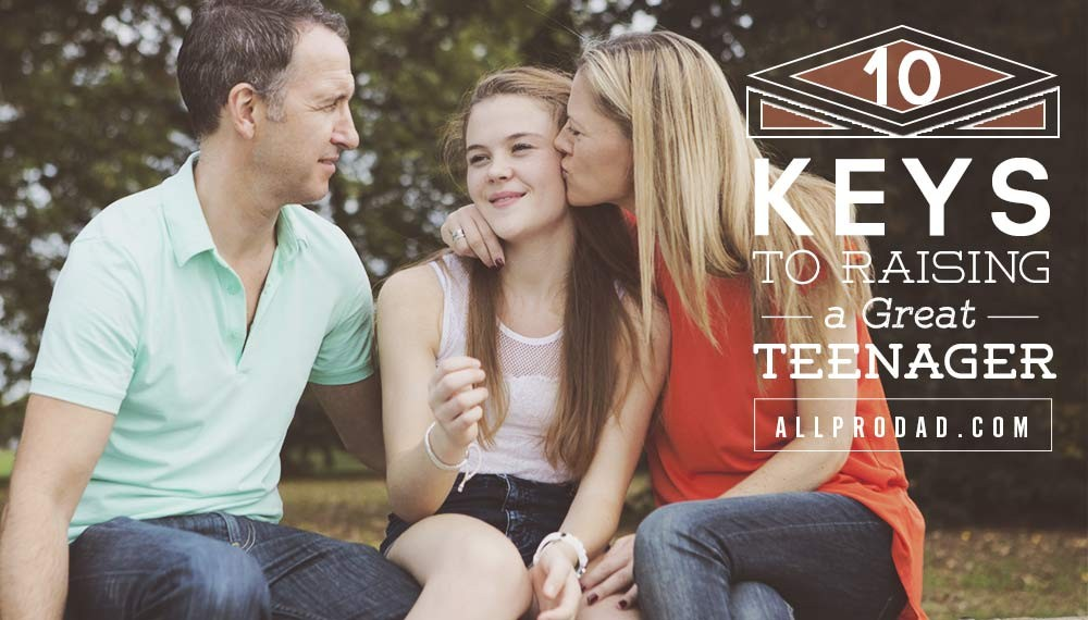10 Keys to Raising a Great Teenager