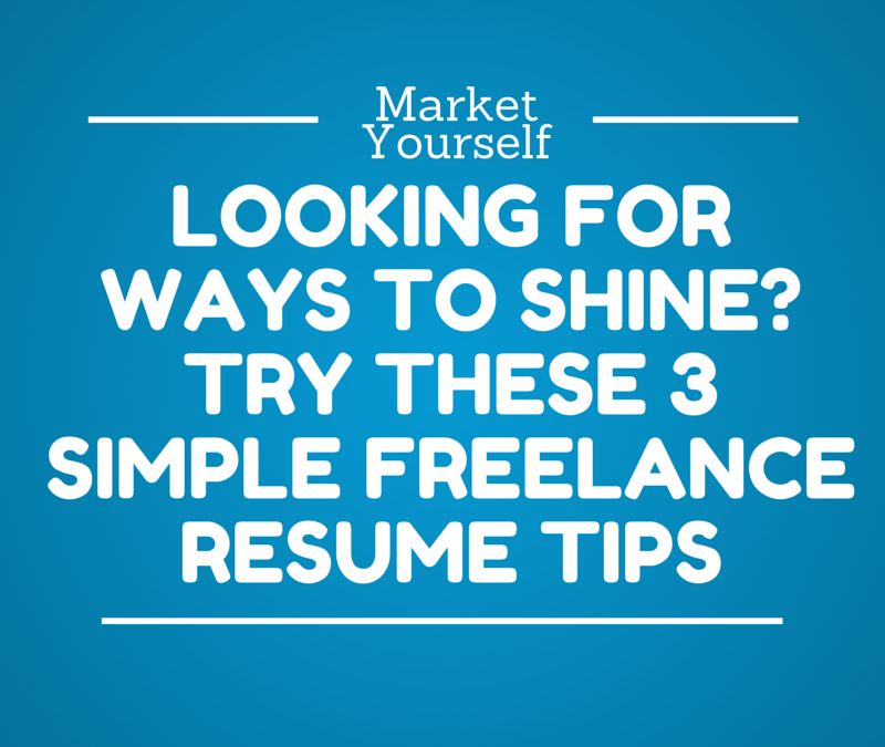 Looking for Ways to Shine? 3 Simple Freelance Resume Tips